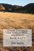 Christ Yahushua the God of Hell and Death