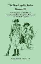 The New Loyalist Index, Volume III, Including Cape Cod & Islands, Massachusetts, New Hampshire, New Jersey and New York Loyalists