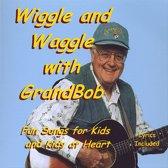 Wiggle and Waggle With Grandbob