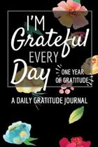 I'm Grateful Every Day - One Year of Gratitude: Daily Gratitude Journal - 52 Weeks of Gratitude - 5 Minutes A Day - Floral Design