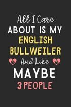 All I care about is my English Bullweiler and like maybe 3 people: Lined Journal, 120 Pages, 6 x 9, Funny English Bullweiler Gift Idea, Black Matte Fi