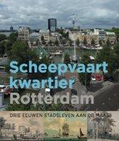 Scheepvaartkwartier Rotterdam. Drie eeuwen stadsleven aan de Maas.