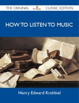 How To Listen To Music - The Original Classic Edition