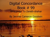 Wrappings To Zereth-shahar - Digital Concordance Book 99