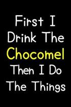 First I Drink The Chocomel Then I Do The Things: Journal (Diary, Notebook) Gift For Chocomel Lovers