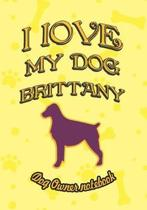 I Love My Dog Brittany - Dog Owner Notebook