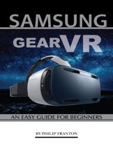 Samsung Gear Vr: An Easy Guide for Beginners