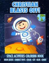 Christian Blasts Off! Space Activities Coloring Book
