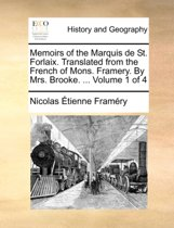 Memoirs of the Marquis de St. Forlaix. Translated from the French of Mons. Framery. by Mrs. Brooke. ... Volume 1 of 4