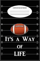 Football It's a Way of Life Composition Notebook: A 6 x 9, 100-page, college-ruled composition book for when football is your life