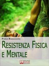 Resistenza Fisica e Mentale. Il Programma Completo per Allenare Corpo e Cervello dalla Motivazione all'Alimentazione. (Ebook Italiano - Anteprima Gratis)