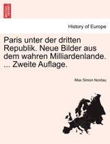 Paris Unter Der Dritten Republik. Neue Bilder Aus Dem Wahren Milliardenlande. ... Zweite Auflage.