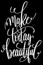Make Today Beautiful: 6x9 College Ruled Line Paper 150 Pages