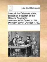 Laws of the Delaware State, Passed at a Session of the General Assembly, Commenced at Dover on the Twentieth Day of October, 1790.