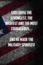 god chose the strongest, the bravest and the most courageous...And he made the military spouses!: 6x9 Journal christmas gift for under 10 dollars mili