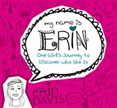 My Name is Erin: One Girl's Journey to Discover Who She Is