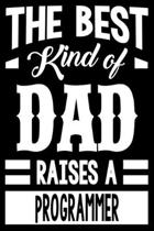 The Best Kind Of Dad Raises A Programmer: College Ruled Lined Journal Notebook 120 Pages 6''x9'' - Best Dad Gifts Personalized