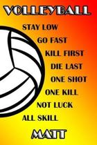 Volleyball Stay Low Go Fast Kill First Die Last One Shot One Kill Not Luck All Skill Matt