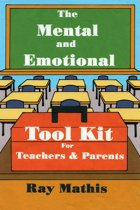 The Mental and Emotional Tool Kit for Teachers and Parents