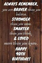 Always Remember You Are Braver Than You Believe Happy 90th Birthday: 90th Birthday Gift / Journal / Notebook / Diary / Unique Greeting Card Alternativ