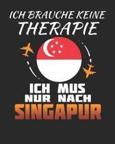 Ich Brauche Keine Therapie Ich Muss Nur Nach Singapur: Singapur Reisetagebuch mit Checklisten - Tagesplaner und vieles mehr- Singapur Reisejournal - 1