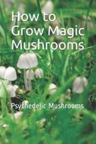 How to Grow Magic Mushrooms: Psychedelic Mushrooms