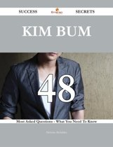 Kim Bum 48 Success Secrets - 48 Most Asked Questions On Kim Bum - What You Need To Know