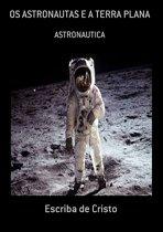 Os Astronautas E A Terra Plana