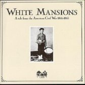 White Mansions: A Tale From The American Civil War 1861 - 1865