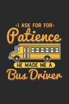 I Ask For Patience He Made Me A Bus Driver: 120 Pages I 6x9 I Graph Paper 4x4 I Funny School Bus Driver For Kids & Students Gift