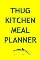 Thug Kitchen Meal Planner: Track And Plan Your Meals Weekly (52 Week Food Planner - Journal - Log): Meal Prep And Planning Grocery List