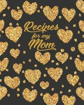 Recipes for my Mom: Personalized Blank Cookbook and Custom Recipe Journal to Write in Cute Gift for Women Mom Wife: Gold Hearts