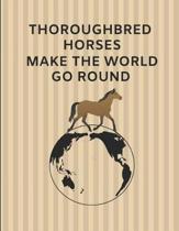Thoroughbred Horses Make the World Go Round