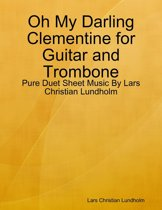 Oh My Darling Clementine for Guitar and Trombone - Pure Duet Sheet Music By Lars Christian Lundholm