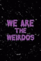 We Are The Weirdos: All Purpose 6x9 Blank Lined Notebook Journal Way Better Than A Card Trendy Unique Gift Black Texture Creepy Girl