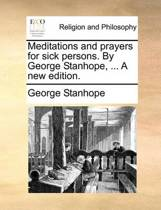 Meditations and Prayers for Sick Persons. by George Stanhope, ... a New Edition