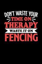 Fechten Notizbuch Don't Waste Your Time On Therapy Waste It On Fencing: Notizbuch 120 linierte Seiten Din A5 Notizheft Geschenk f�r Fechten Spieler un