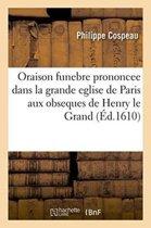 Oraison Funebre Prononcee Dans La Grande Eglise de Paris Aux Obseques de Henry Le Grand
