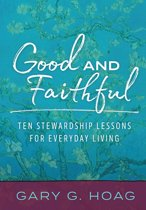 Good and Faithful: Ten Stewardship Lessons for Everyday Living