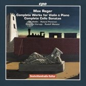 Max Reger: Complete Works for Violin & Piano; Complete Cello Sonatas