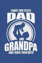 I Have Two Titles Dad And Grandpa And I Rock Them Both: Lined Notebook