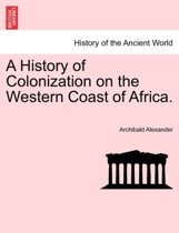 A History of Colonization on the Western Coast of Africa.