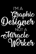 I'm a Graphic Designer Not a Miracle Worker