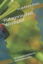 Patagonisches Windspiel: Wortlandschaften in S�dS�dAmerika