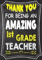 Thank You For Being An Amazing 1st Grade Teacher: Teacher Notebook, Journal or Planner for Teacher Gift, Thank You Gift to Show Your Gratitude During