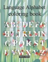 Language Alphabet Coloring Book: This coloring book has 40 designs with many kinds of lovely Flowers with ABC Alphabet