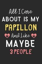 All I care about is my Papillon and like maybe 3 people: Lined Journal, 120 Pages, 6 x 9, Funny Papillon Dog Gift Idea, Black Matte Finish (All I care