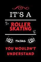 It's A Roller Skating Thing You Wouldn't Understand: Perfect Roller Skating Gag Gift - Blank Lined Notebook Journal - 100 Pages 6 x 9 Format - Office