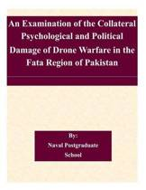 An Examination of the Collateral Psychological and Political Damage of Drone Warfare in the Fata Region of Pakistan