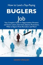 How to Land a Top-Paying Buglers Job: Your Complete Guide to Opportunities, Resumes and Cover Letters, Interviews, Salaries, Promotions, What to Expect From Recruiters and More